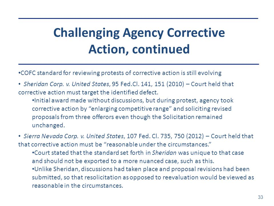 Challenging Agency Corrective Action, continued 33 COFC standard for reviewing protests of corrective action is still evolving Sheridan Corp. v. Unite