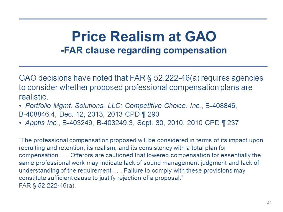 Price Realism at GAO -FAR clause regarding compensation 41 GAO decisions have noted that FAR § 52.222-46(a) requires agencies to consider whether prop
