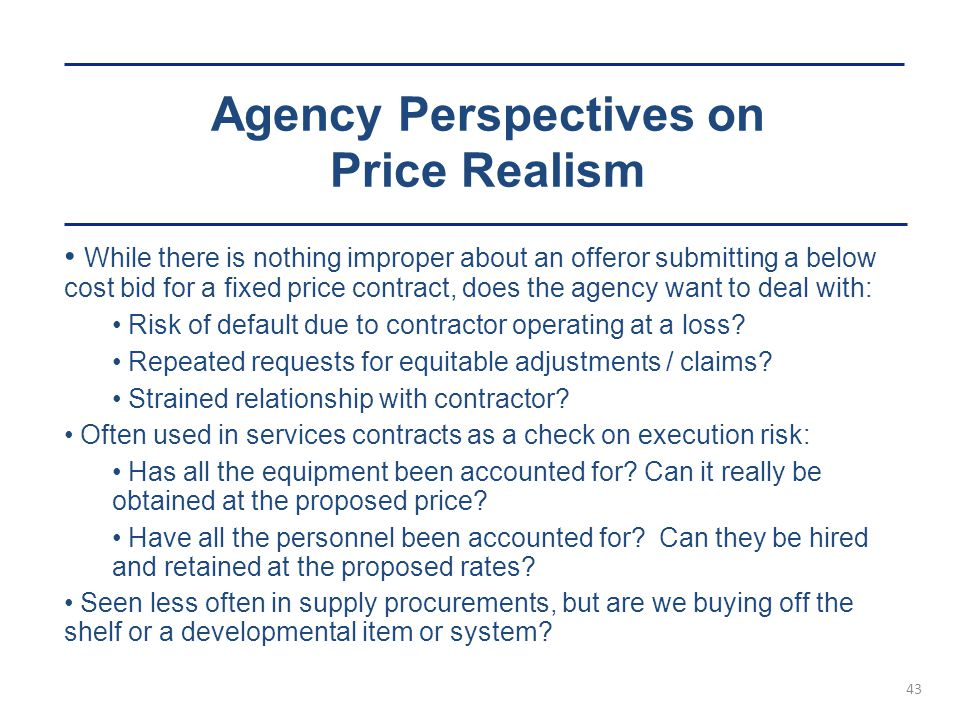 Agency Perspectives on Price Realism 43 While there is nothing improper about an offeror submitting a below cost bid for a fixed price contract, does