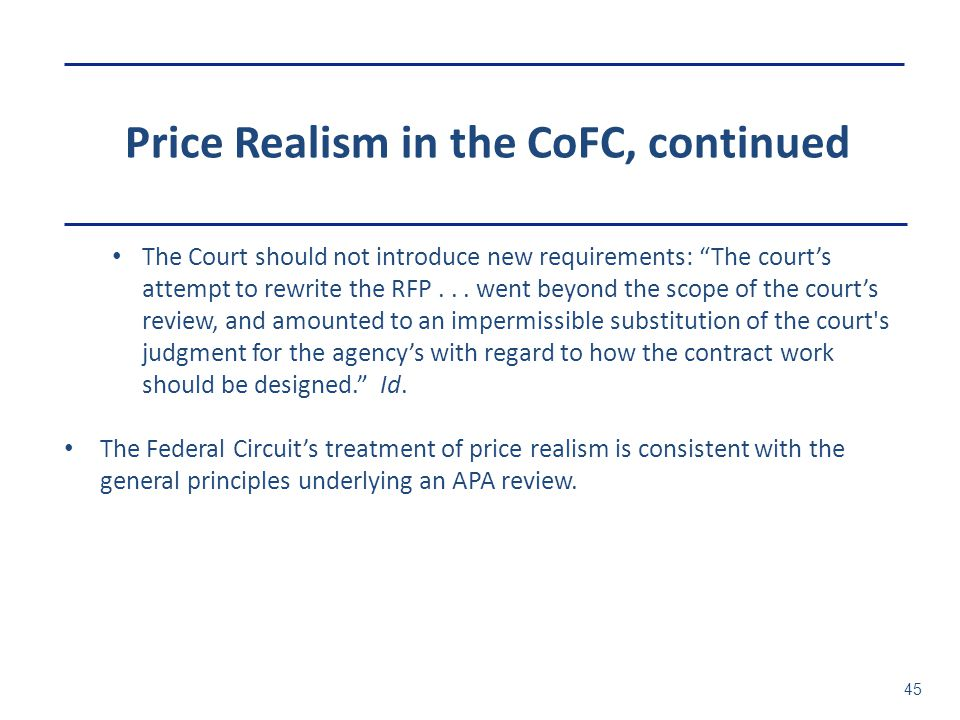 """Price Realism in the CoFC, continued 45 The Court should not introduce new requirements: """"The court's attempt to rewrite the RFP... went beyond the sc"""