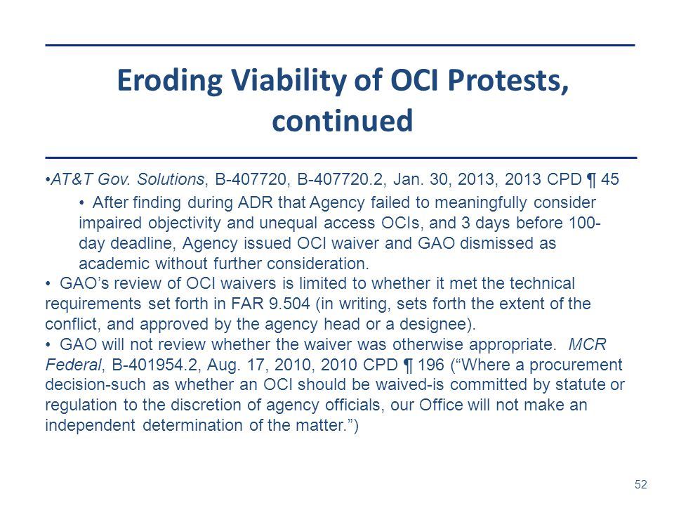 Eroding Viability of OCI Protests, continued 52 AT&T Gov. Solutions, B-407720, B-407720.2, Jan. 30, 2013, 2013 CPD ¶ 45 After finding during ADR that