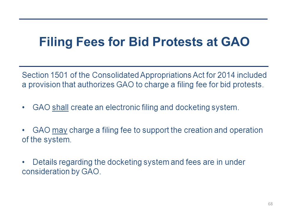 Filing Fees for Bid Protests at GAO 68 Section 1501 of the Consolidated Appropriations Act for 2014 included a provision that authorizes GAO to charge