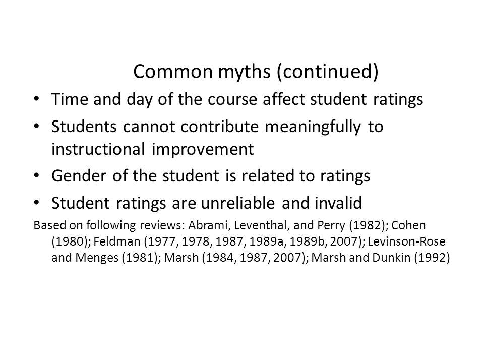 Common myths (continued) Time and day of the course affect student ratings Students cannot contribute meaningfully to instructional improvement Gender
