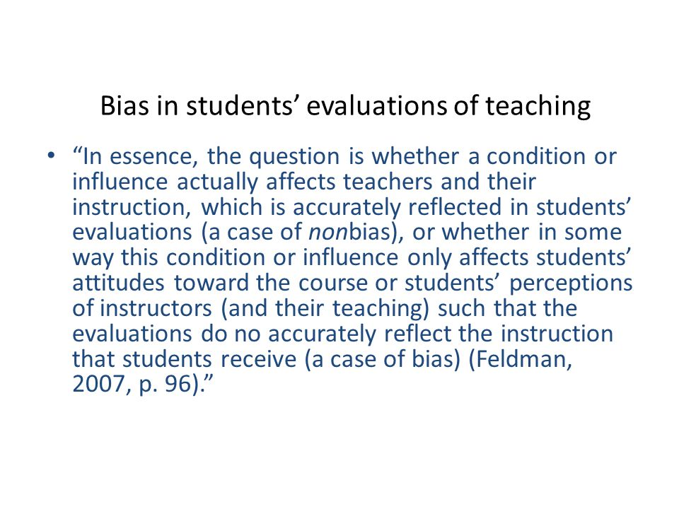 "Bias in students' evaluations of teaching ""In essence, the question is whether a condition or influence actually affects teachers and their instructio"