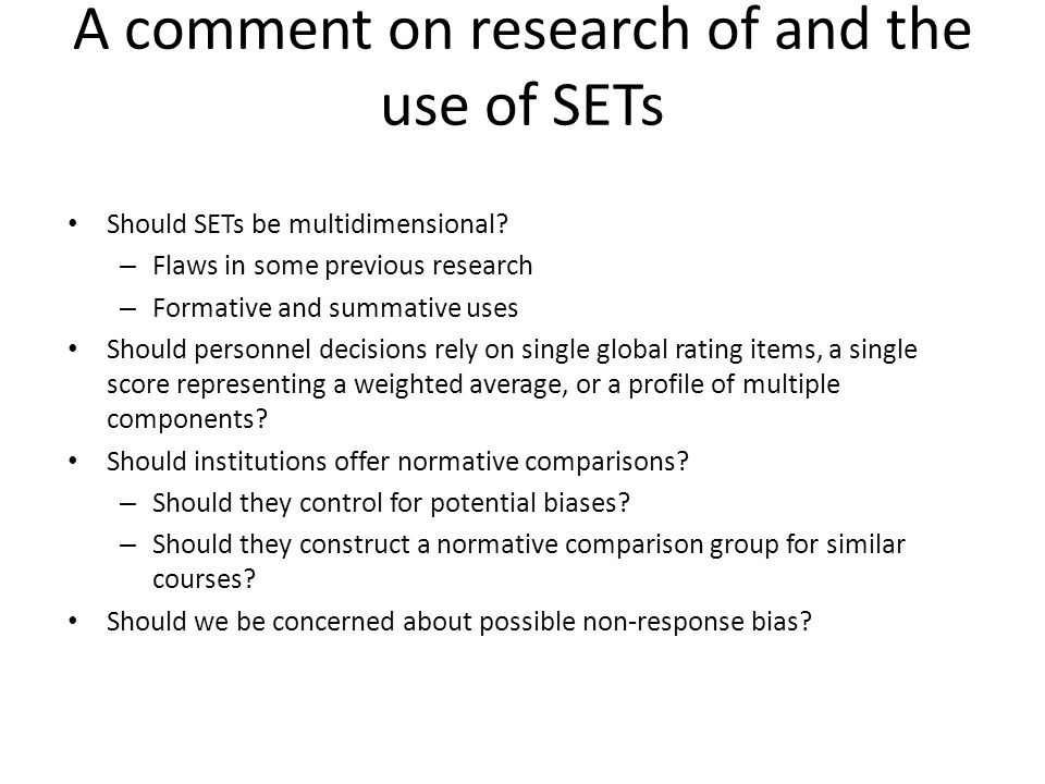 A comment on research of and the use of SETs Should SETs be multidimensional? – Flaws in some previous research – Formative and summative uses Should