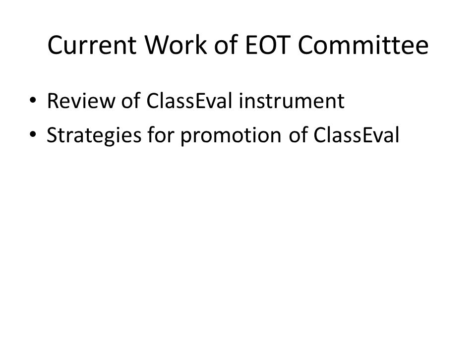Current Work of EOT Committee Review of ClassEval instrument Strategies for promotion of ClassEval