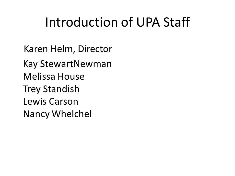 Introduction of UPA Staff Karen Helm, Director Kay StewartNewman Melissa House Trey Standish Lewis Carson Nancy Whelchel