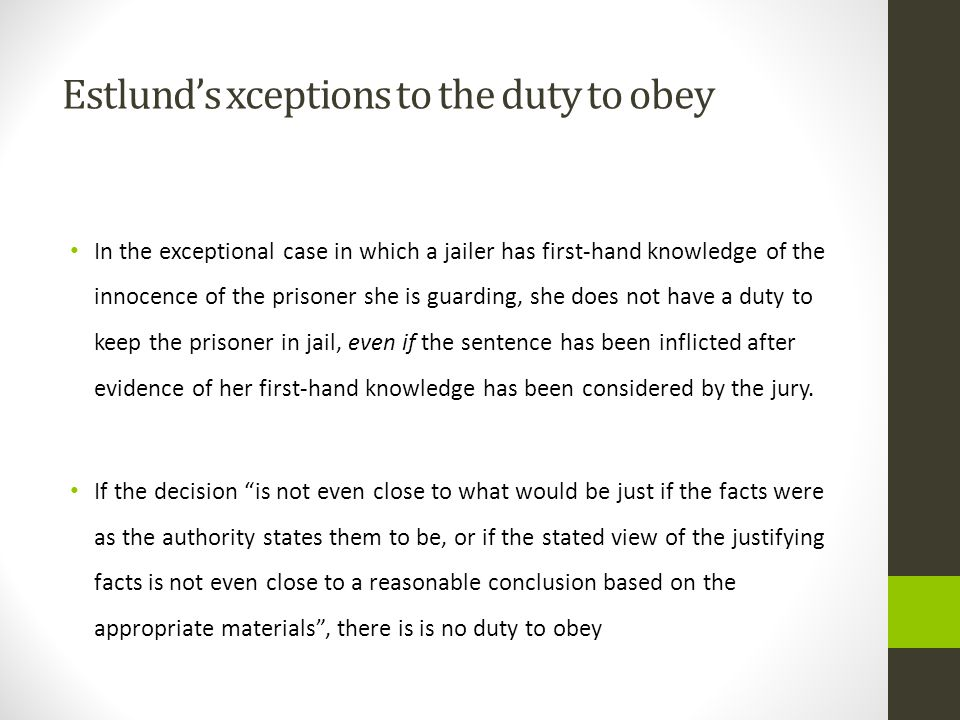 Estlund's xceptions to the duty to obey In the exceptional case in which a jailer has first-hand knowledge of the innocence of the prisoner she is gua
