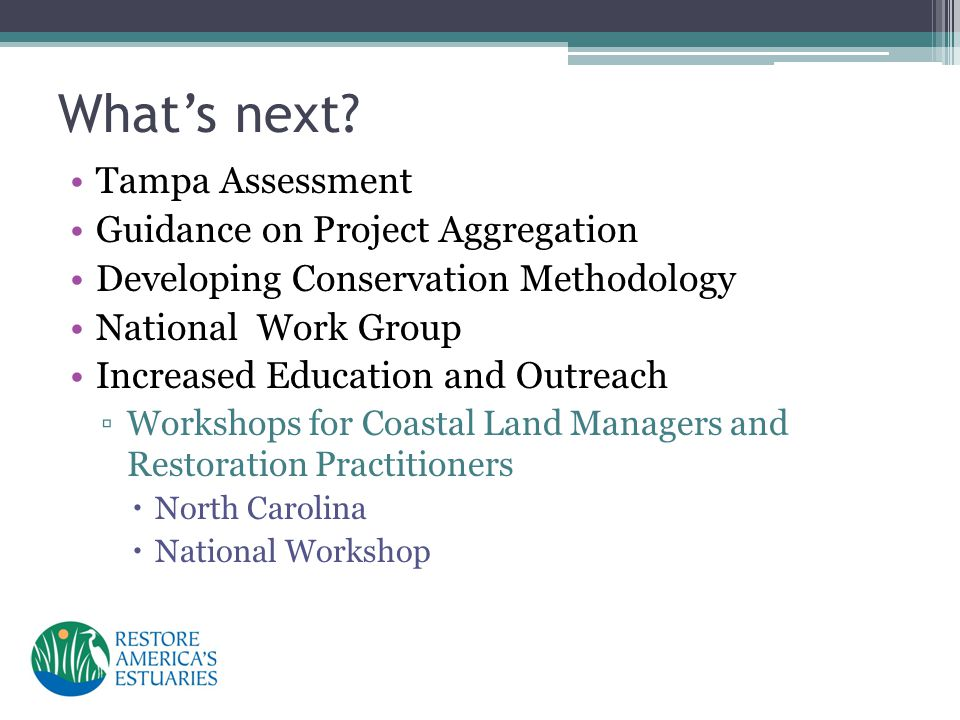 What's next? Tampa Assessment Guidance on Project Aggregation Developing Conservation Methodology National Work Group Increased Education and Outreach