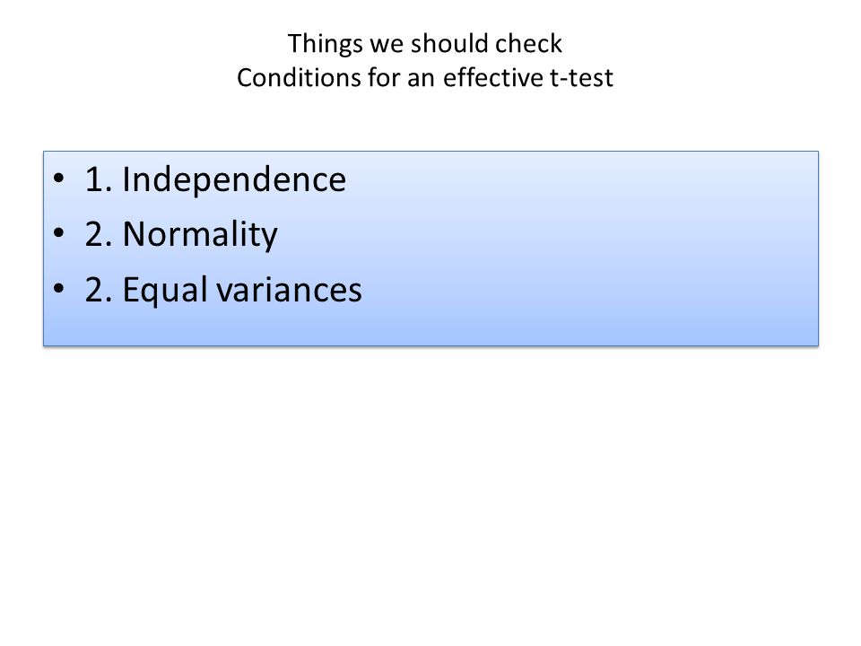 Things we should check Conditions for an effective t-test 1.