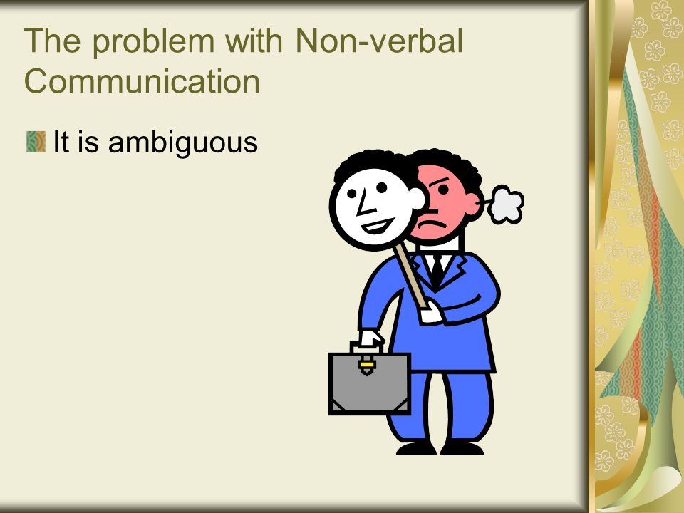 The problem with Non-verbal Communication It is ambiguous