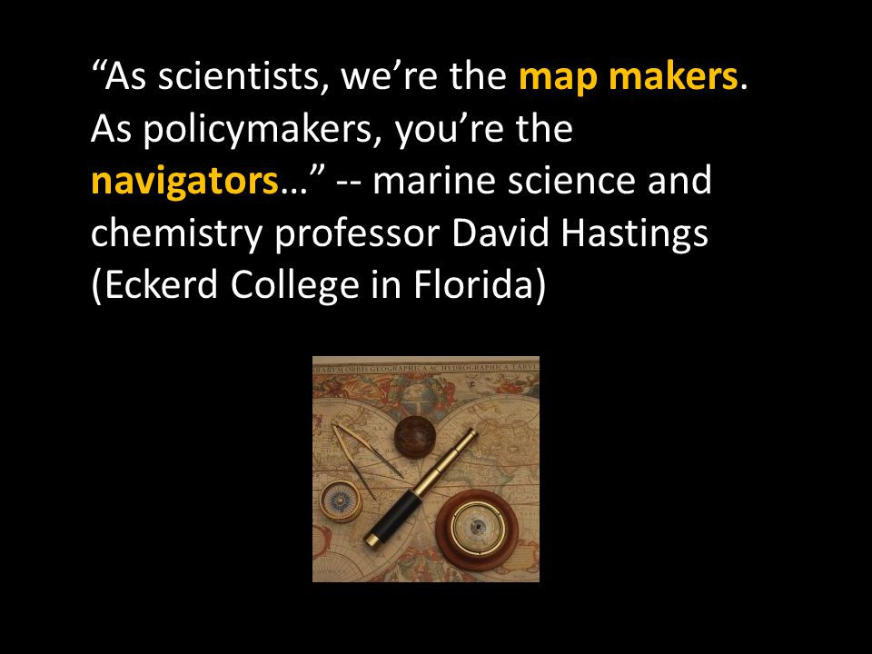 As scientists, we're the map makers.