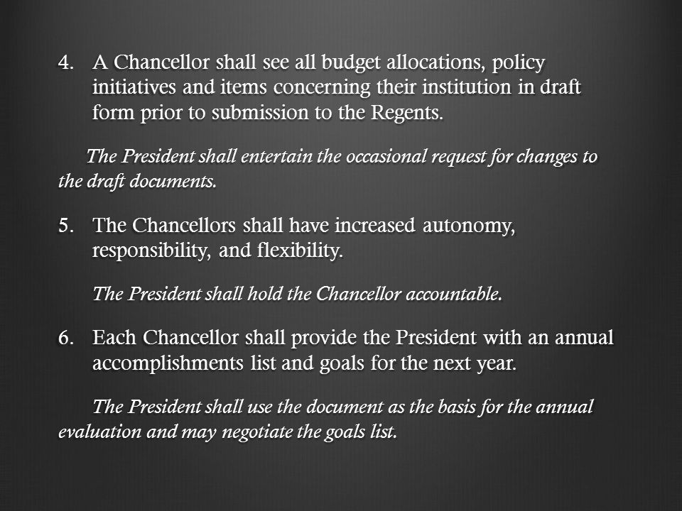 4.A Chancellor shall see all budget allocations, policy initiatives and items concerning their institution in draft form prior to submission to the Regents.