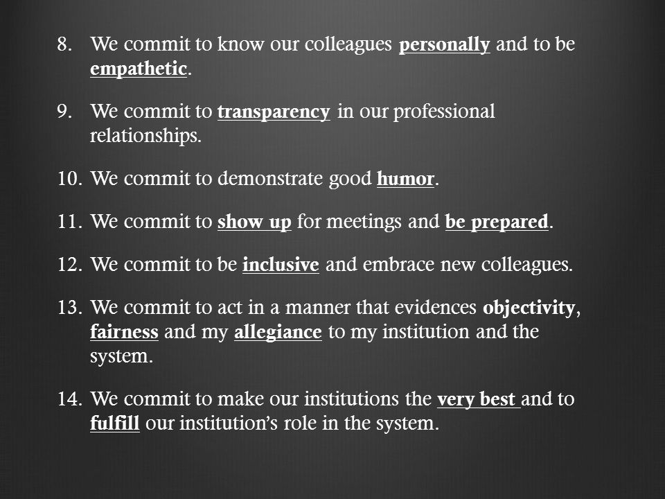 8. 8.We commit to know our colleagues personally and to be empathetic. 9. 9.We commit to transparency in our professional relationships. 10. 10.We com
