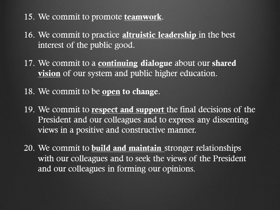 15. 15.We commit to promote teamwork. 16. 16.We commit to practice altruistic leadership in the best interest of the public good. 17. 17.We commit to
