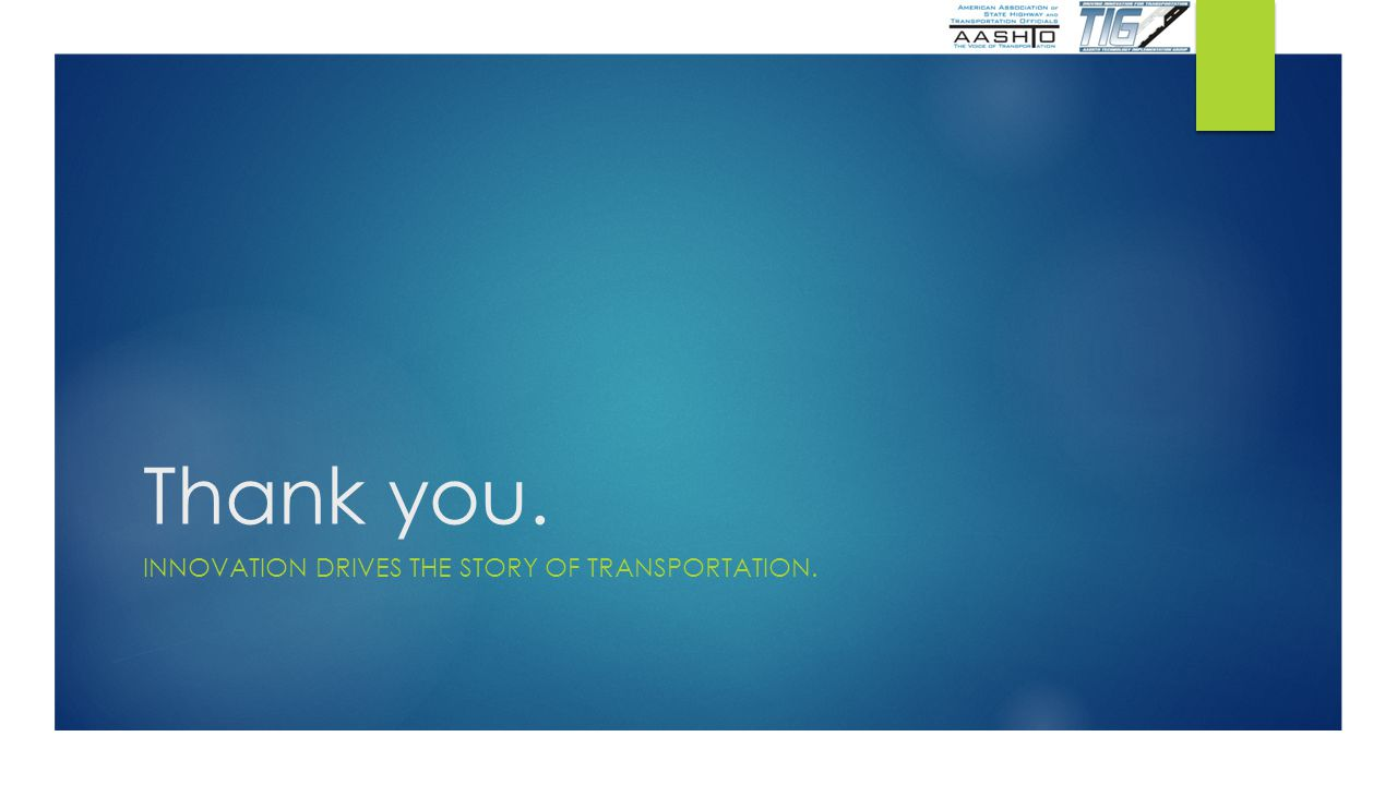 Thank you. INNOVATION DRIVES THE STORY OF TRANSPORTATION.
