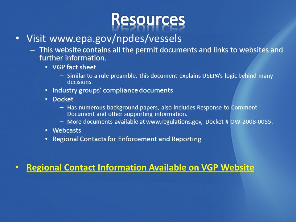 Visit www.epa.gov/npdes/vessels – This website contains all the permit documents and links to websites and further information.