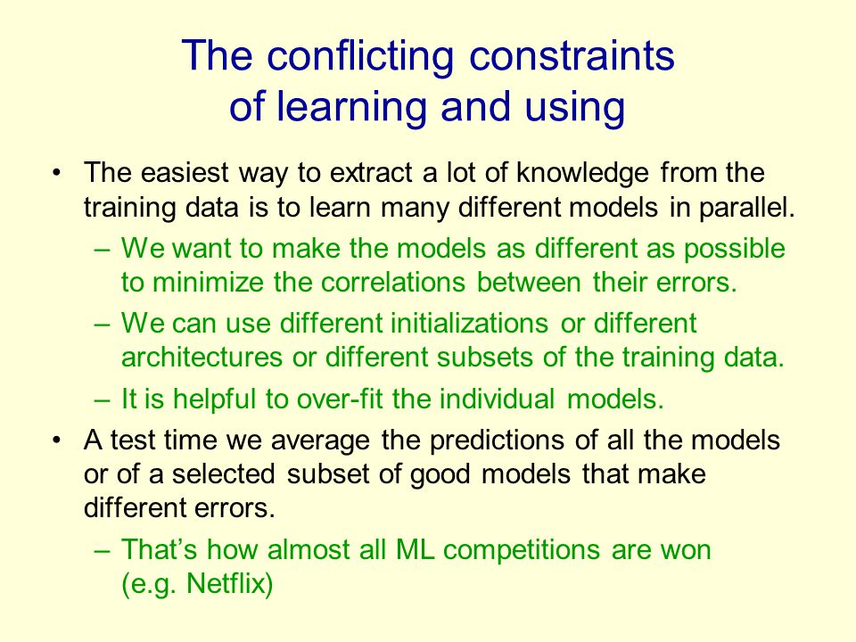 The conflicting constraints of learning and using The easiest way to extract a lot of knowledge from the training data is to learn many different mode