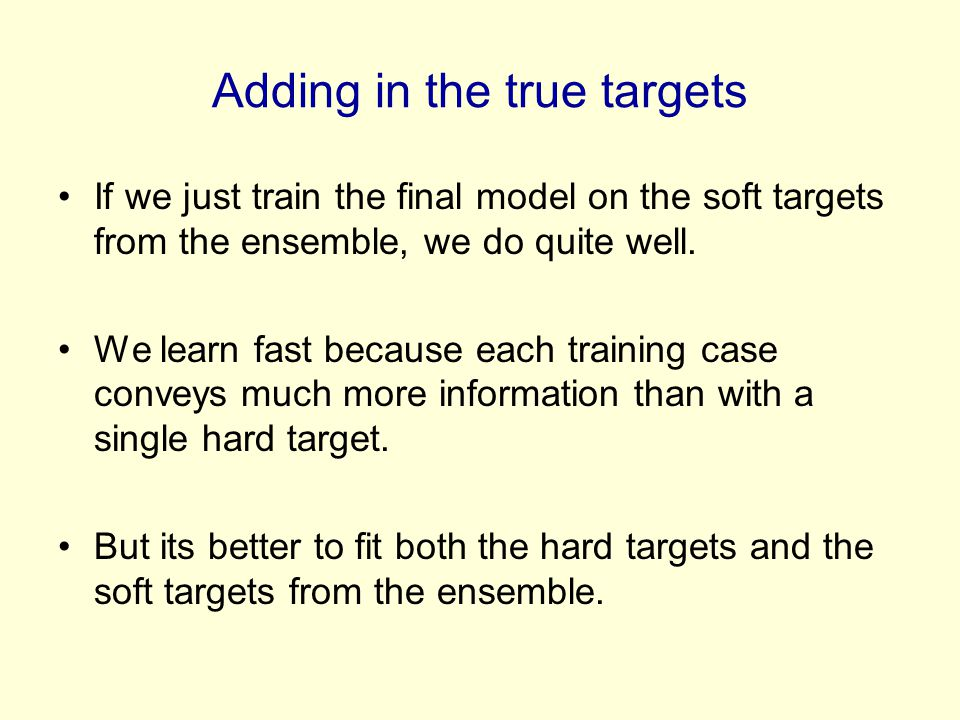 Adding in the true targets If we just train the final model on the soft targets from the ensemble, we do quite well. We learn fast because each traini