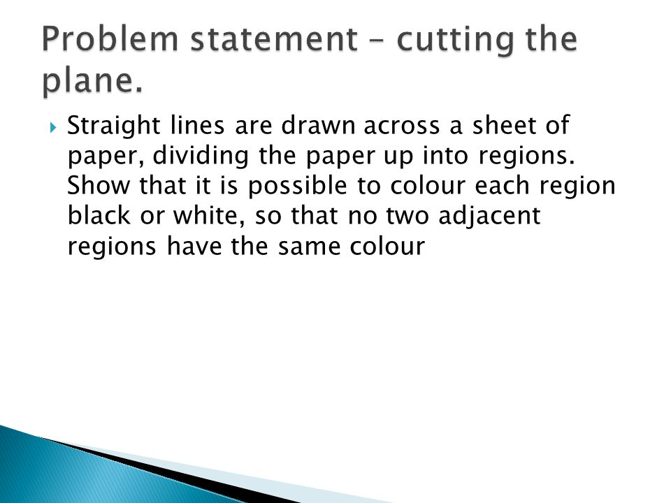  Straight lines are drawn across a sheet of paper, dividing the paper up into regions. Show that it is possible to colour each region black or white,