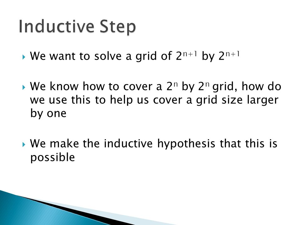  We want to solve a grid of 2 n+1 by 2 n+1  We know how to cover a 2 n by 2 n grid, how do we use this to help us cover a grid size larger by one 
