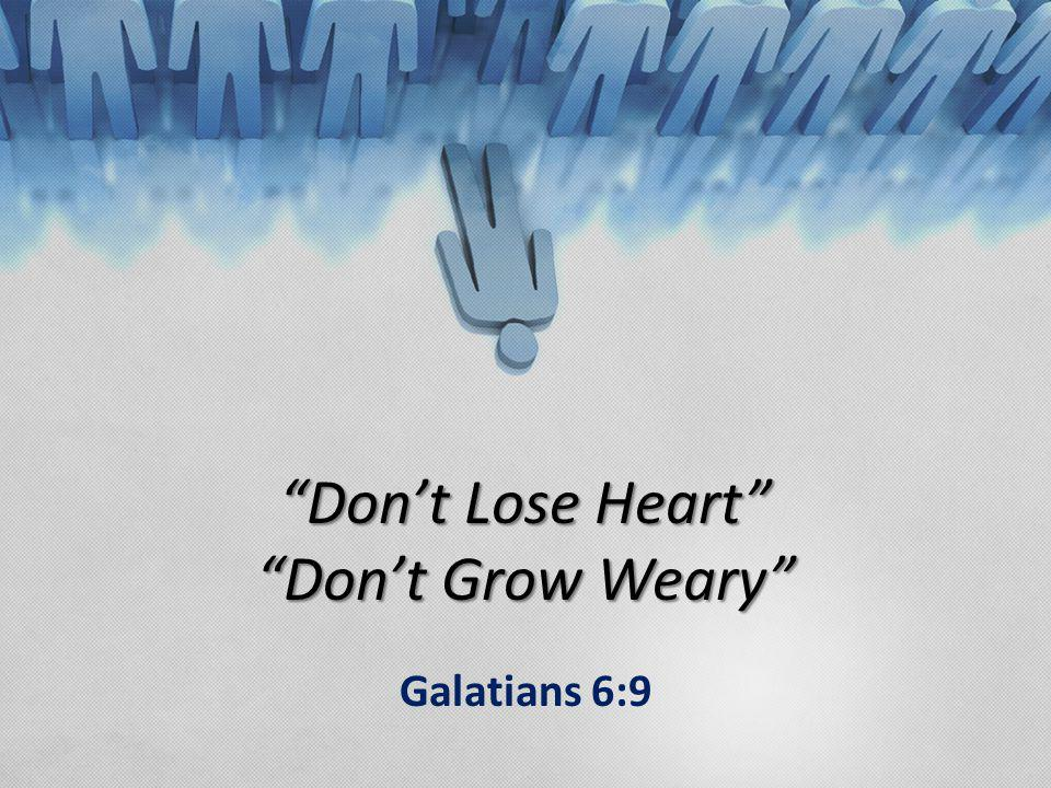Don't Lose Heart Don't Grow Weary Galatians 6:9