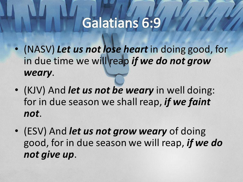 (NASV) Let us not lose heart in doing good, for in due time we will reap if we do not grow weary.