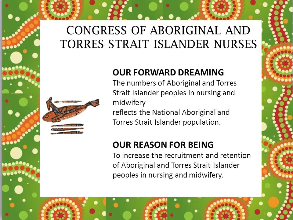 CONGRESS OF ABORIGINAL AND TORRES STRAIT ISLANDER NURSES OUR FORWARD DREAMING The numbers of Aboriginal and Torres Strait Islander peoples in nursing