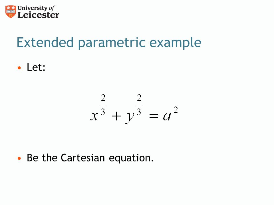 Extended parametric example Let: Be the Cartesian equation.