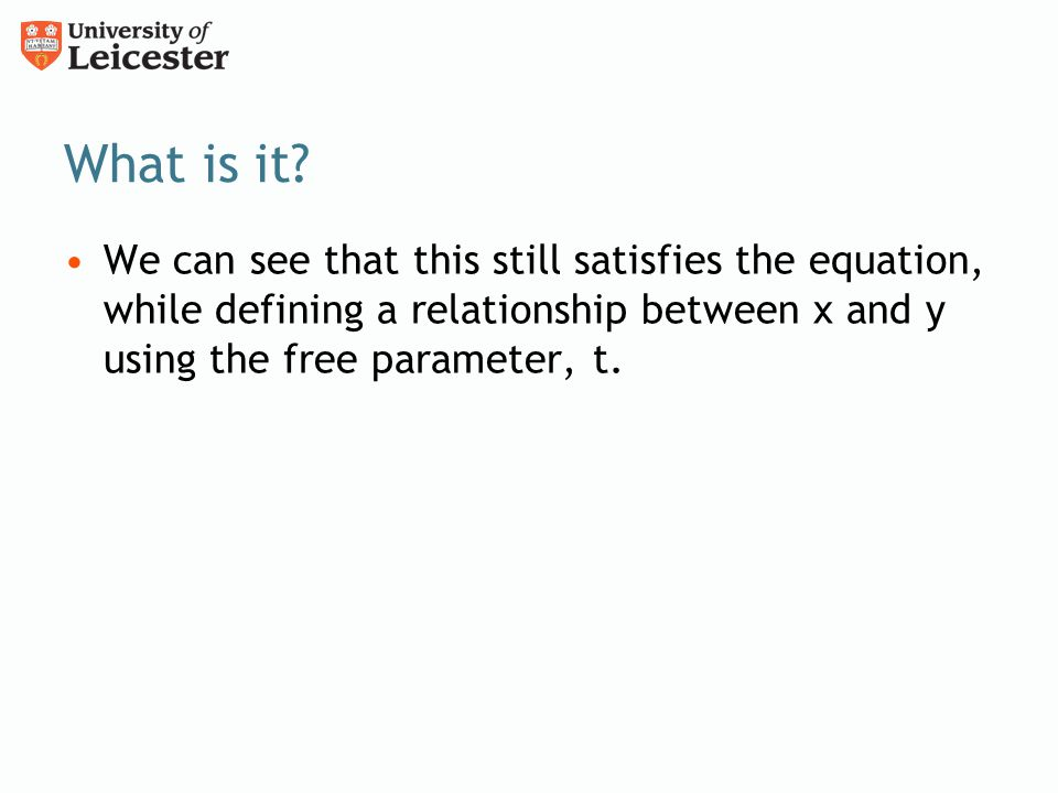 What is it? We can see that this still satisfies the equation, while defining a relationship between x and y using the free parameter, t.