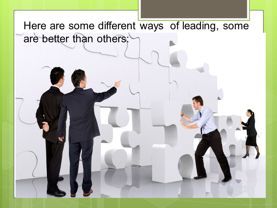 Here are some different ways of leading, some are better than others: