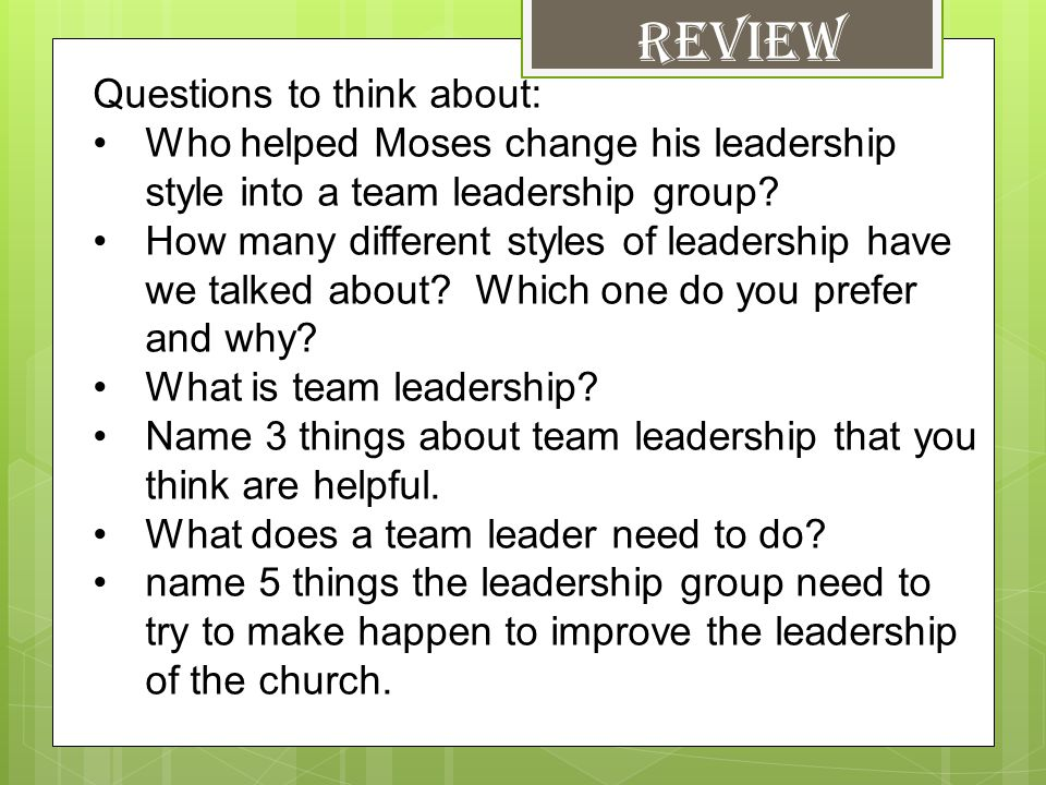 Questions to think about: Who helped Moses change his leadership style into a team leadership group.