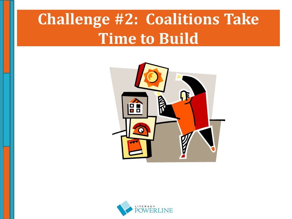 Challenge #2: Coalitions Take Time to Build