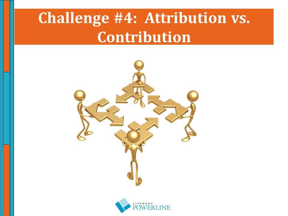 Challenge #4: Attribution vs. Contribution