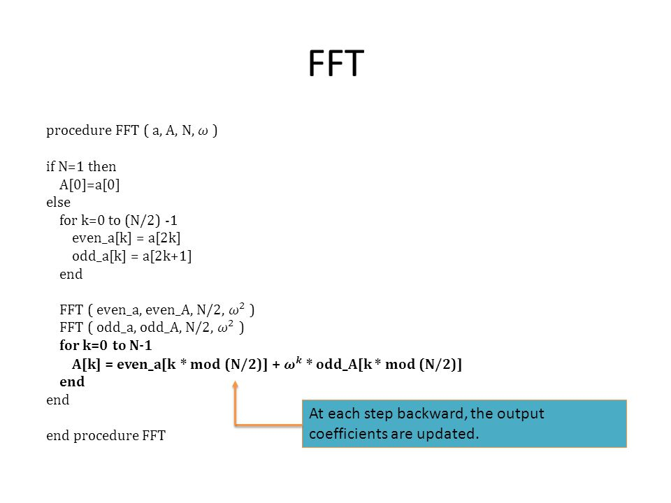 FFT At each step backward, the output coefficients are updated.