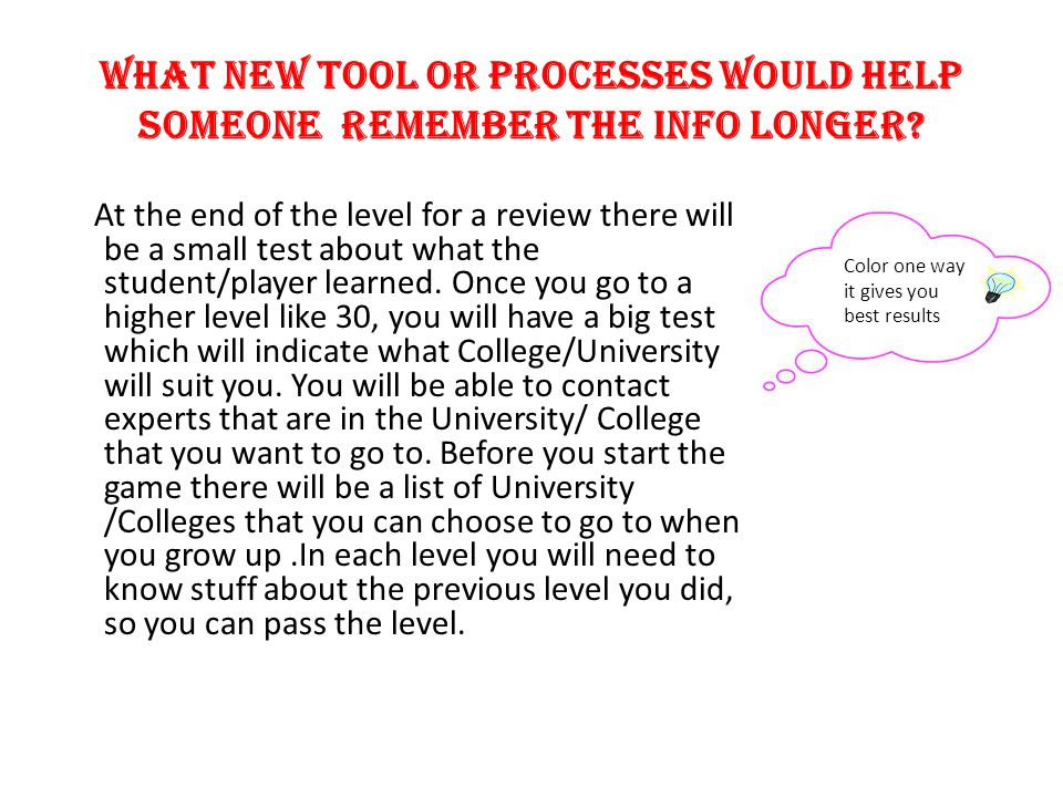 What new tool or processes would help someone remember the info longer.