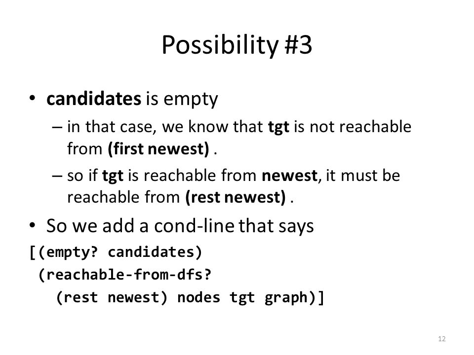 Possibility #3 candidates is empty – in that case, we know that tgt is not reachable from (first newest).