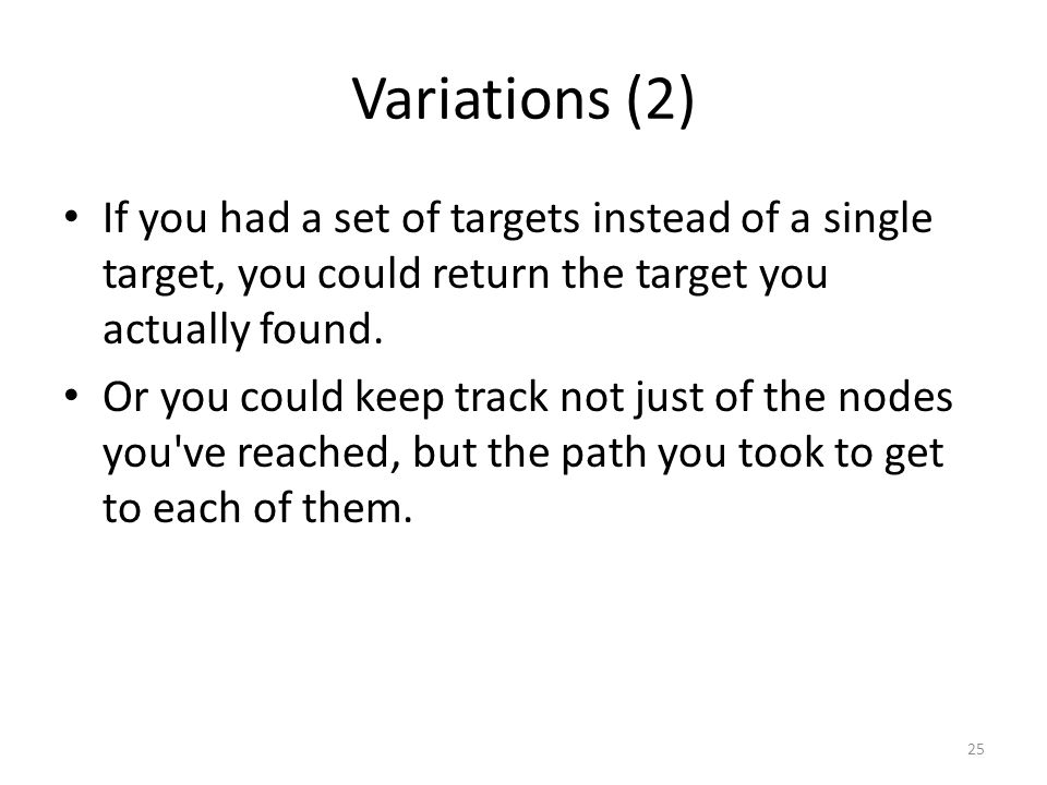 Variations (2) If you had a set of targets instead of a single target, you could return the target you actually found.