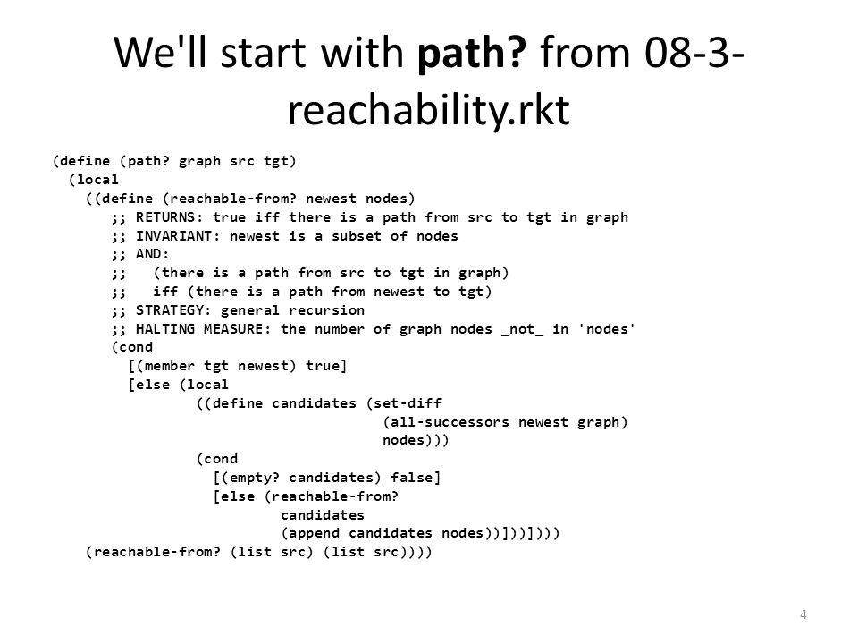 We ll start with path. from 08-3- reachability.rkt (define (path.