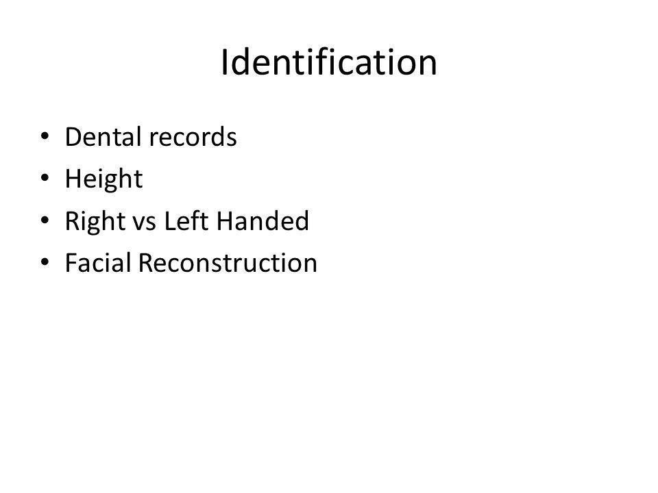 Identification Dental records Height Right vs Left Handed Facial Reconstruction
