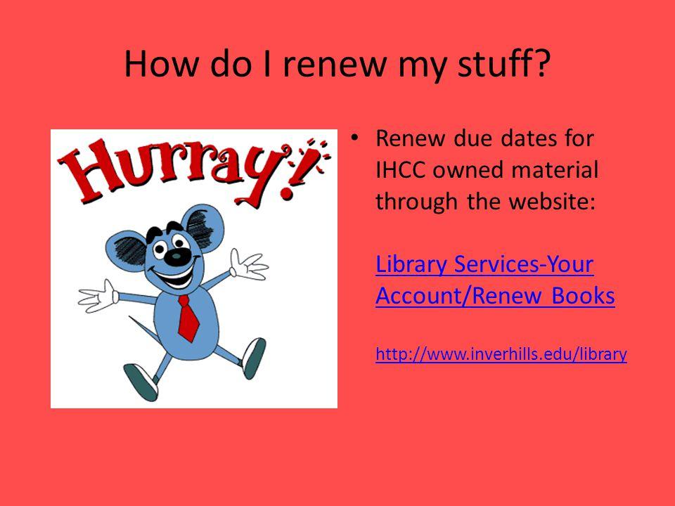 How do I renew my stuff.