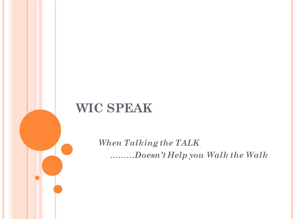 WIC SPEAK When Talking the TALK ………Doesn't Help you Walk the Walk