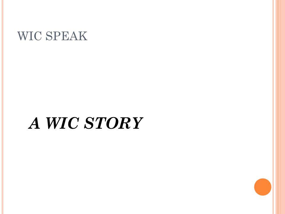 WIC SPEAK A WIC STORY