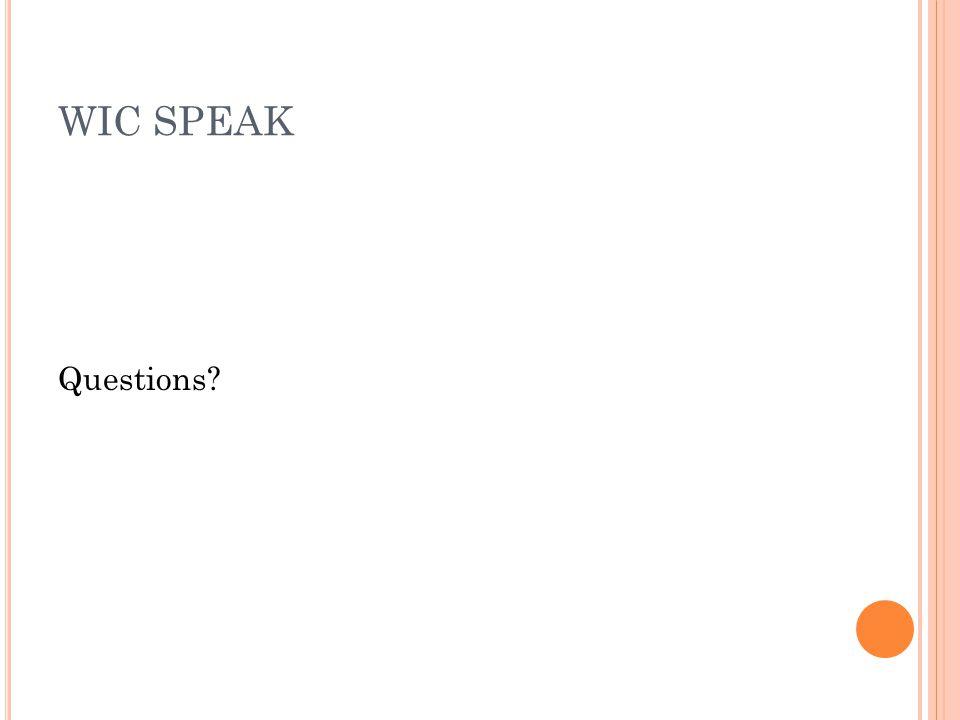 WIC SPEAK Questions?
