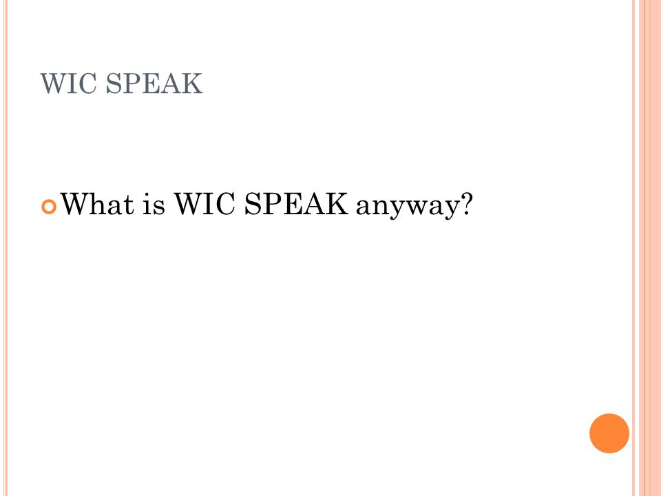 WIC SPEAK What is WIC SPEAK anyway?
