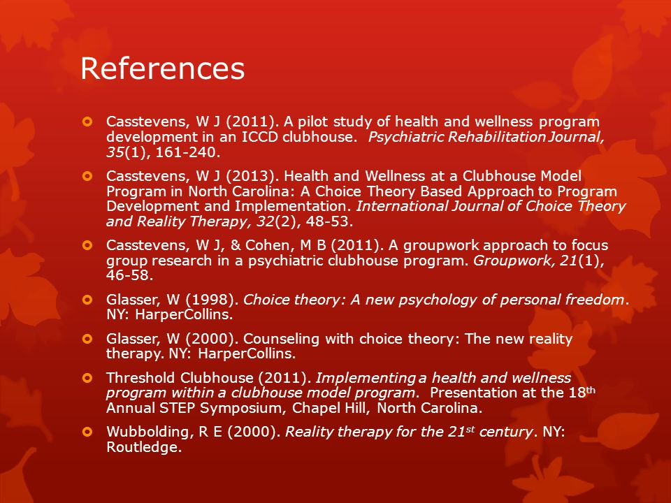 References  Casstevens, W J (2011). A pilot study of health and wellness program development in an ICCD clubhouse. Psychiatric Rehabilitation Journal