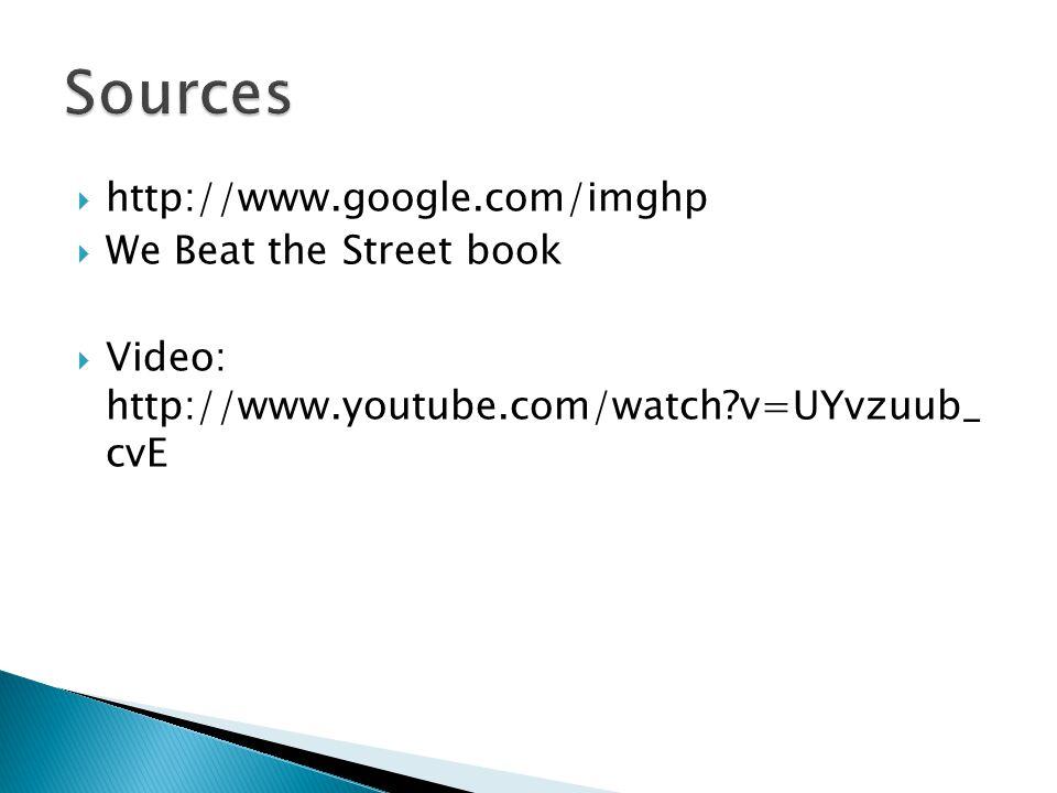  http://www.google.com/imghp  We Beat the Street book  Video: http://www.youtube.com/watch?v=UYvzuub_ cvE