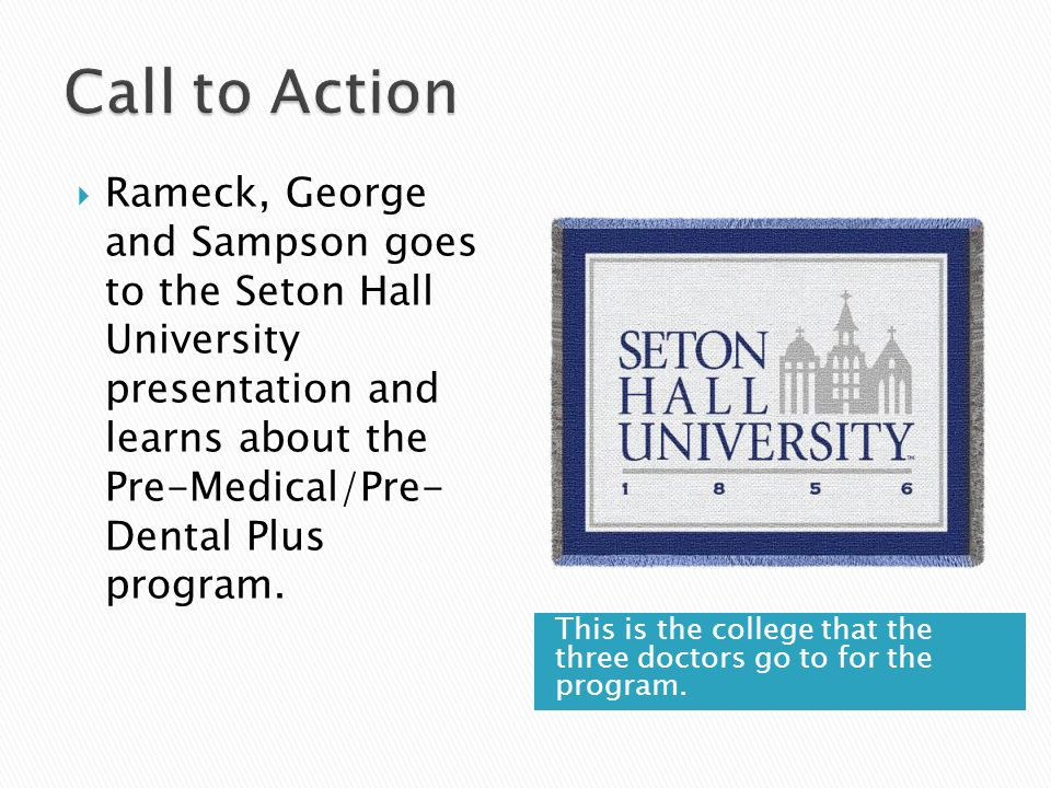 This is the college that the three doctors go to for the program.  Rameck, George and Sampson goes to the Seton Hall University presentation and lear