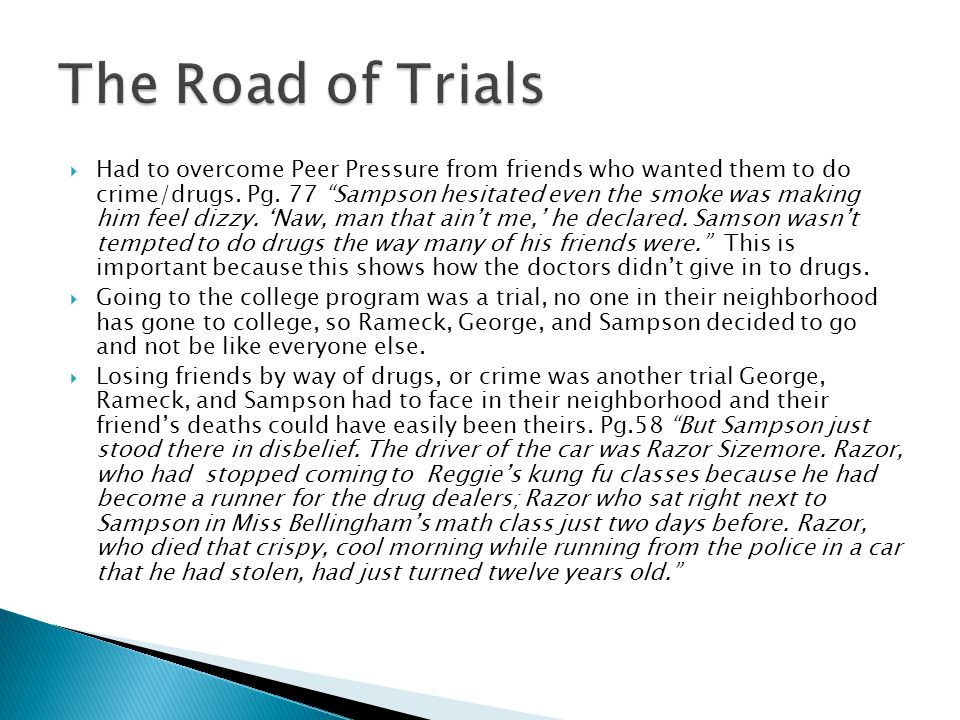 """ Had to overcome Peer Pressure from friends who wanted them to do crime/drugs. Pg. 77 """"Sampson hesitated even the smoke was making him feel dizzy. 'N"""