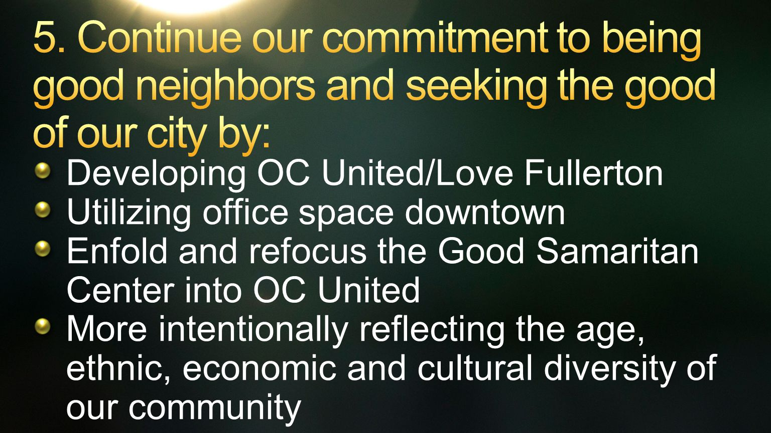 Developing OC United/Love Fullerton Utilizing office space downtown Enfold and refocus the Good Samaritan Center into OC United More intentionally reflecting the age, ethnic, economic and cultural diversity of our community